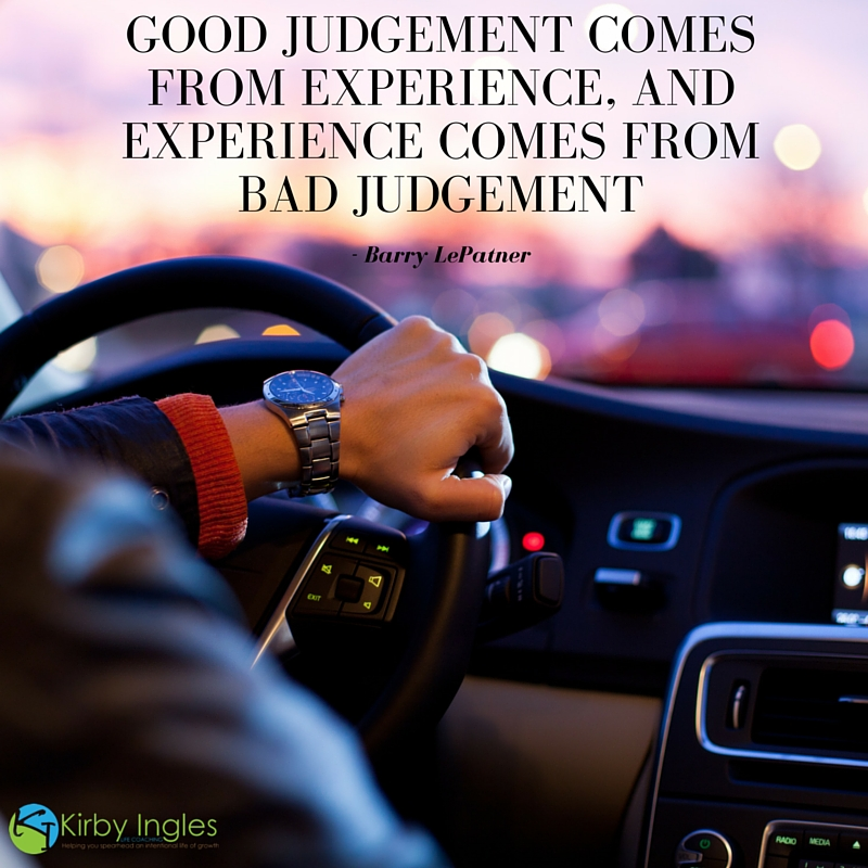 judgement, experience, past mistakes