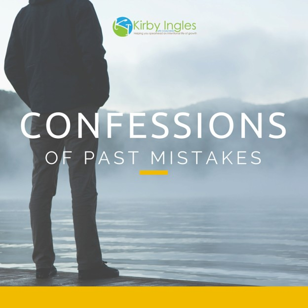 past mistakes, confession, kirby ingles, life coaching