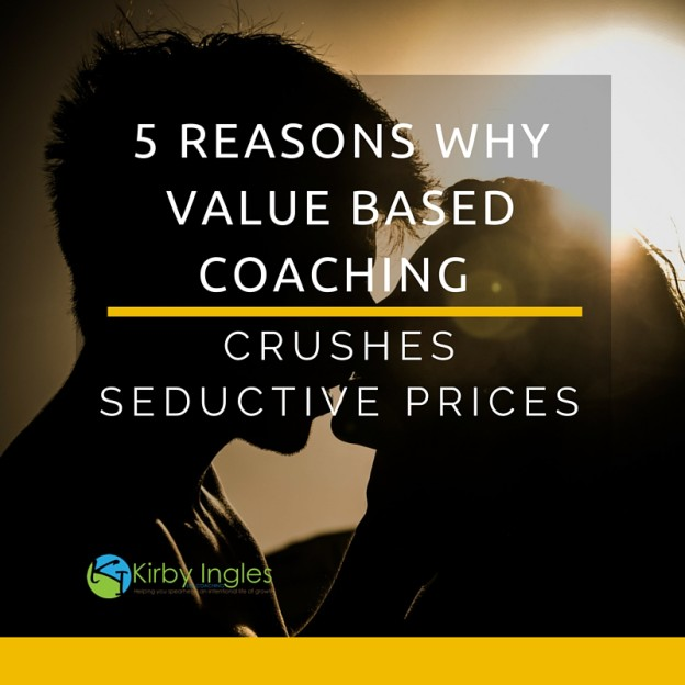 5 Reasons Why Value Based Coaching Crushes Seductive Prices