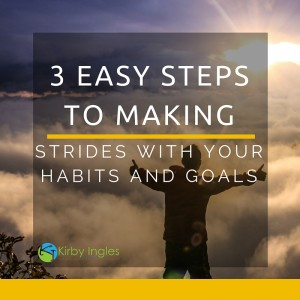 3 Easy Steps To Making Strides With Your Habits and Goals