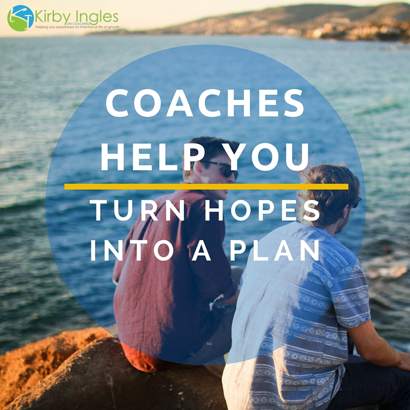Coaches Help You Turn Hopes Into A Plan
