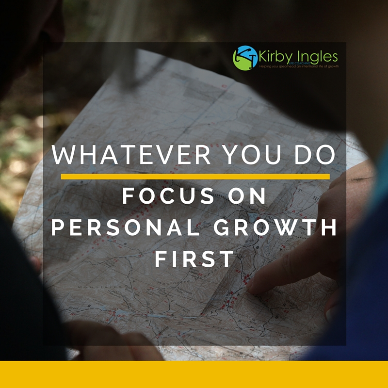 Whatever You Do, Focus On Personal Growth First